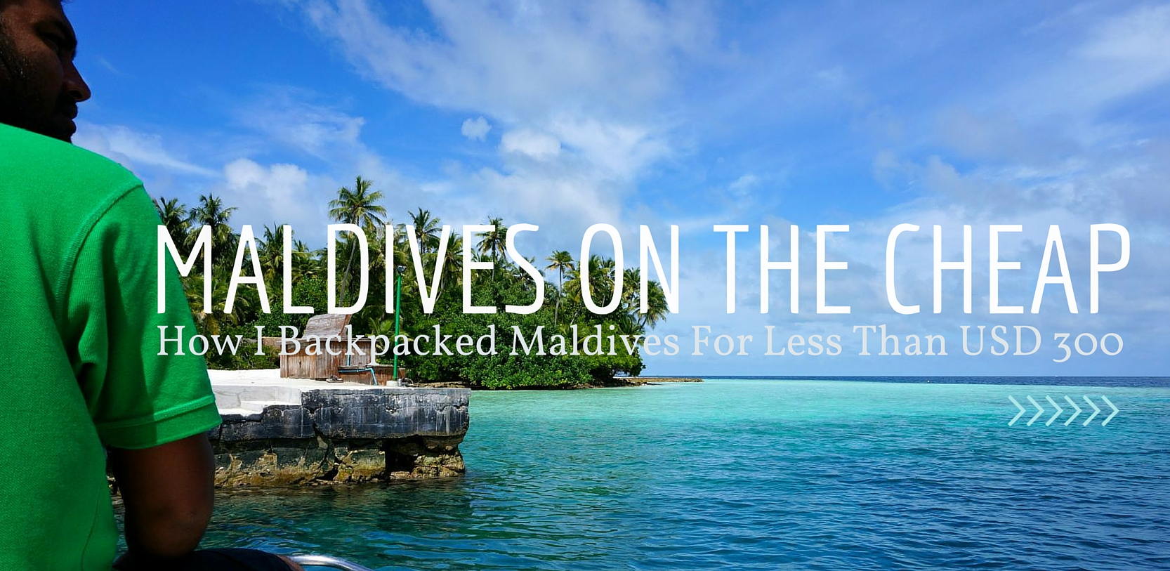 Maldives On The Cheap How I Backpacked Maldives For Less Than Usd 300 The Tiny Wanderer